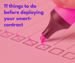 11 things you should do before publicly deploying your smart contract